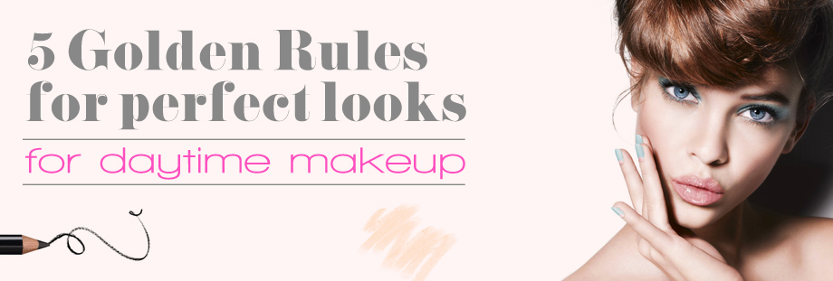 5 golden rules for daytime makeup